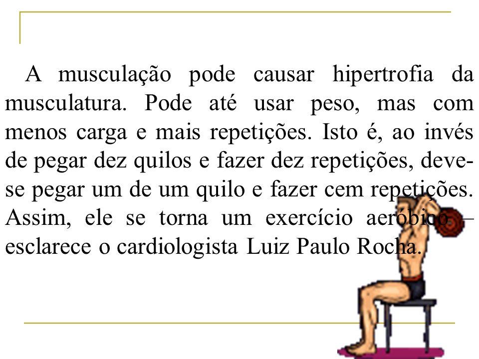 A musculação pode causar hipertrofia da musculatura. Pode até usar peso, mas com menos carga e mais repetições. Isto é, ao invés de pegar dez quilos e