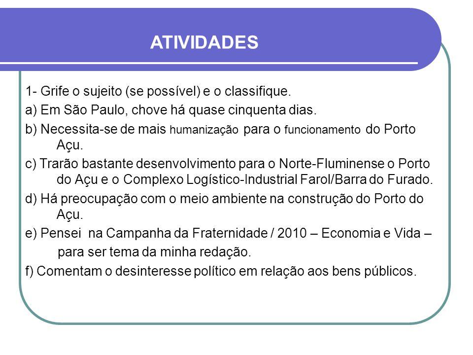 1- Grife o sujeito (se possível) e o classifique. a) Em São Paulo, chove há quase cinquenta dias. b) Necessita-se de mais humanização para o funcionam