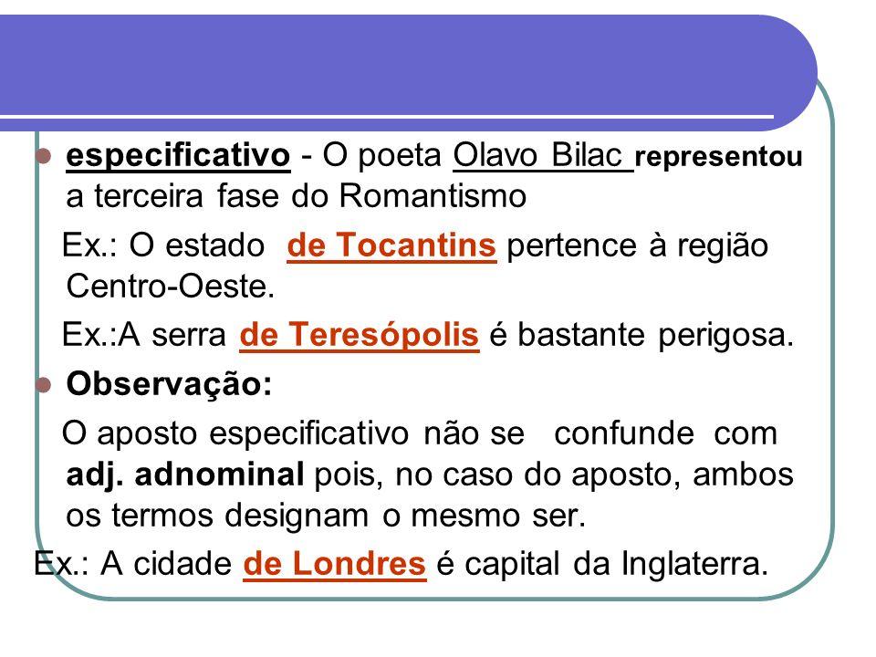 especificativo - O poeta Olavo Bilac representou a terceira fase do Romantismo Ex.: O estado de Tocantins pertence à região Centro-Oeste. Ex.:A serra