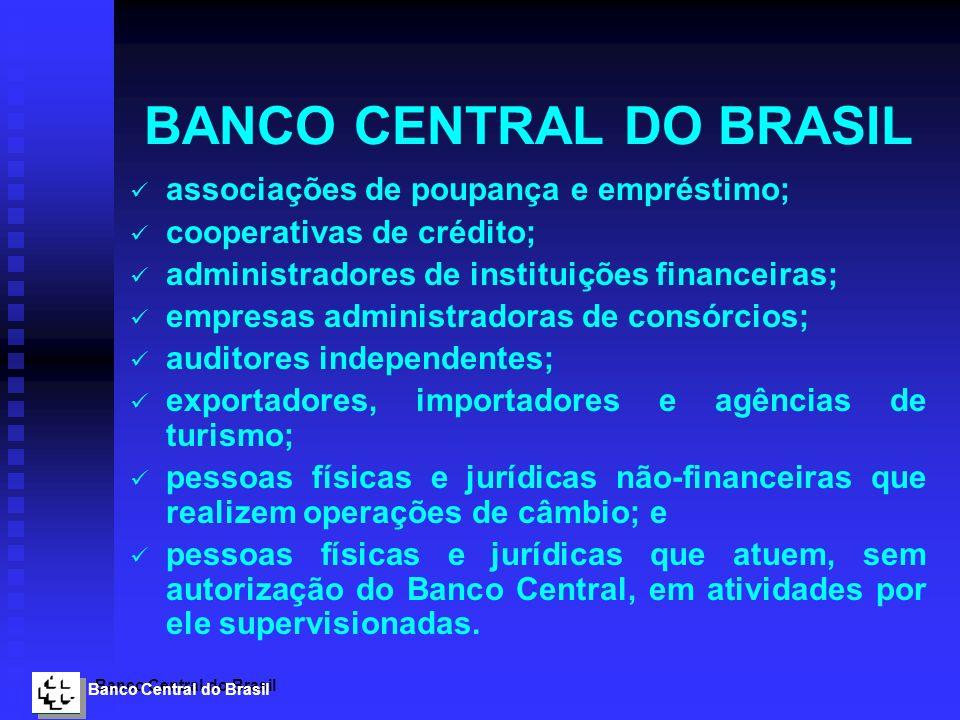 Banco Central do Brasil BANCO CENTRAL DO BRASIL associações de poupança e empréstimo; cooperativas de crédito; administradores de instituições finance
