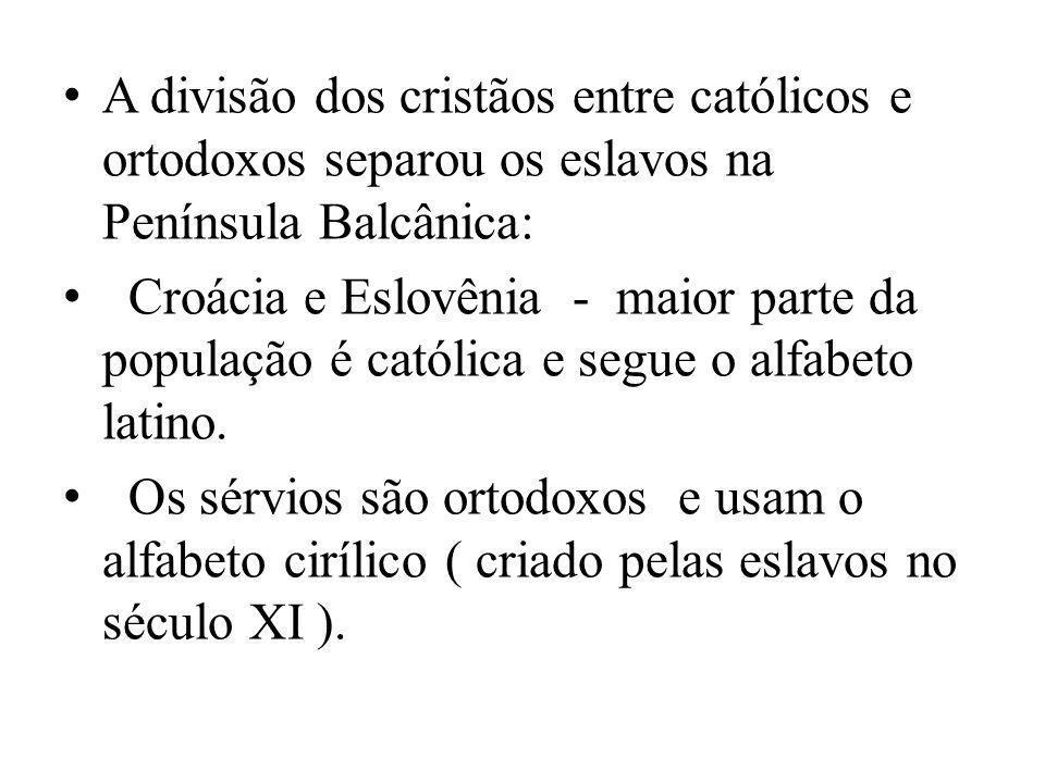 A divisão dos cristãos entre católicos e ortodoxos separou os eslavos na Península Balcânica: Croácia e Eslovênia - maior parte da população é católic