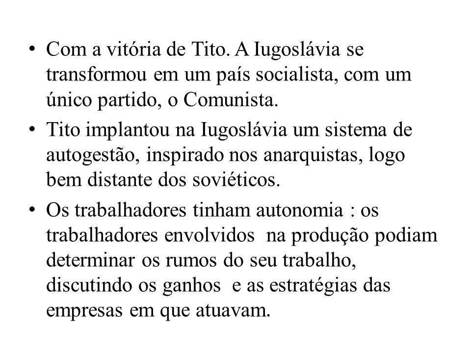 Com a vitória de Tito. A Iugoslávia se transformou em um país socialista, com um único partido, o Comunista. Tito implantou na Iugoslávia um sistema d