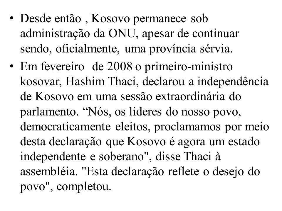 Desde então, Kosovo permanece sob administração da ONU, apesar de continuar sendo, oficialmente, uma província sérvia. Em fevereiro de 2008 o primeiro