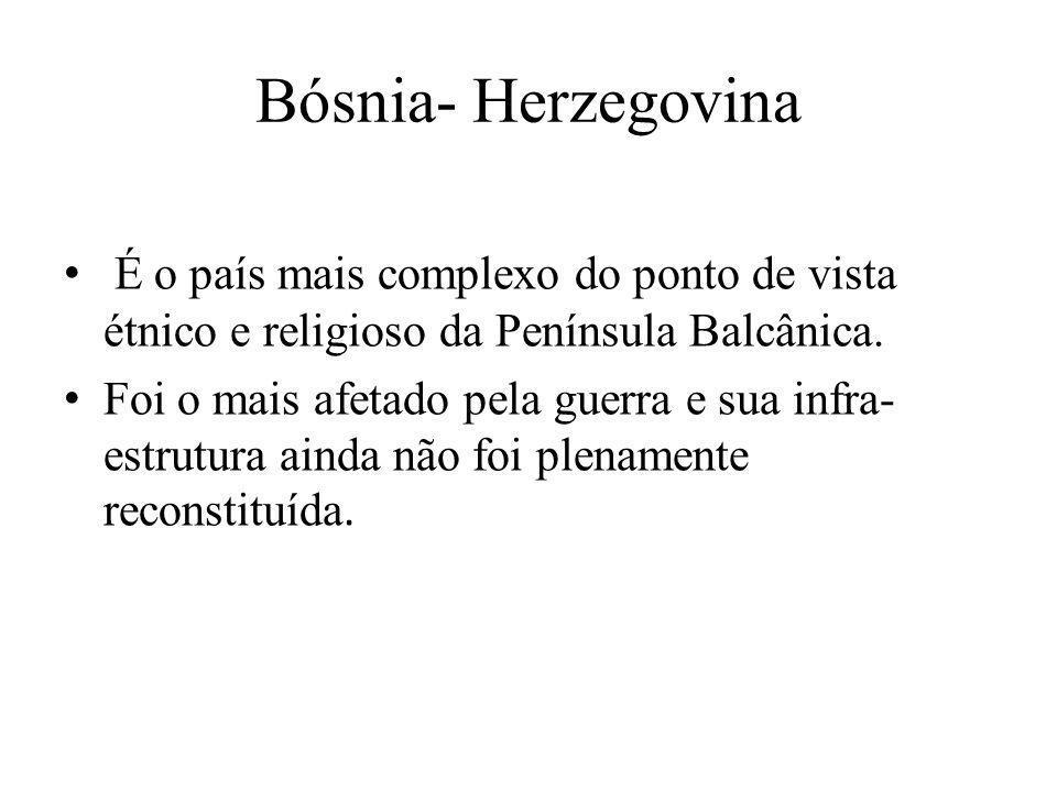 Bósnia- Herzegovina É o país mais complexo do ponto de vista étnico e religioso da Península Balcânica. Foi o mais afetado pela guerra e sua infra- es