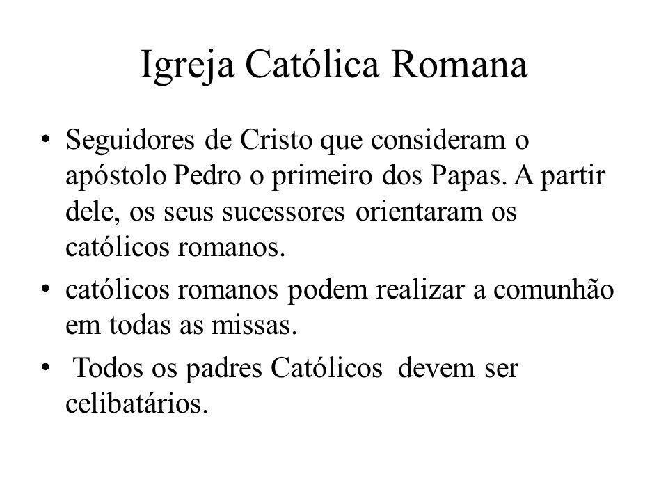 Igreja Católica Romana Seguidores de Cristo que consideram o apóstolo Pedro o primeiro dos Papas. A partir dele, os seus sucessores orientaram os cató