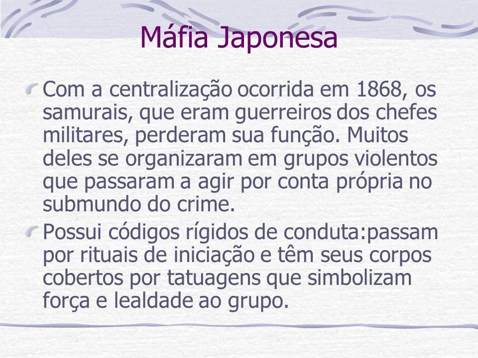 Máfia Japonesa Com a centralização ocorrida em 1868, os samurais, que eram guerreiros dos chefes militares, perderam sua função. Muitos deles se organ