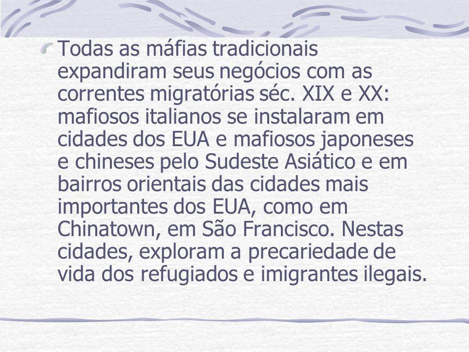 Todas as máfias tradicionais expandiram seus negócios com as correntes migratórias séc. XIX e XX: mafiosos italianos se instalaram em cidades dos EUA
