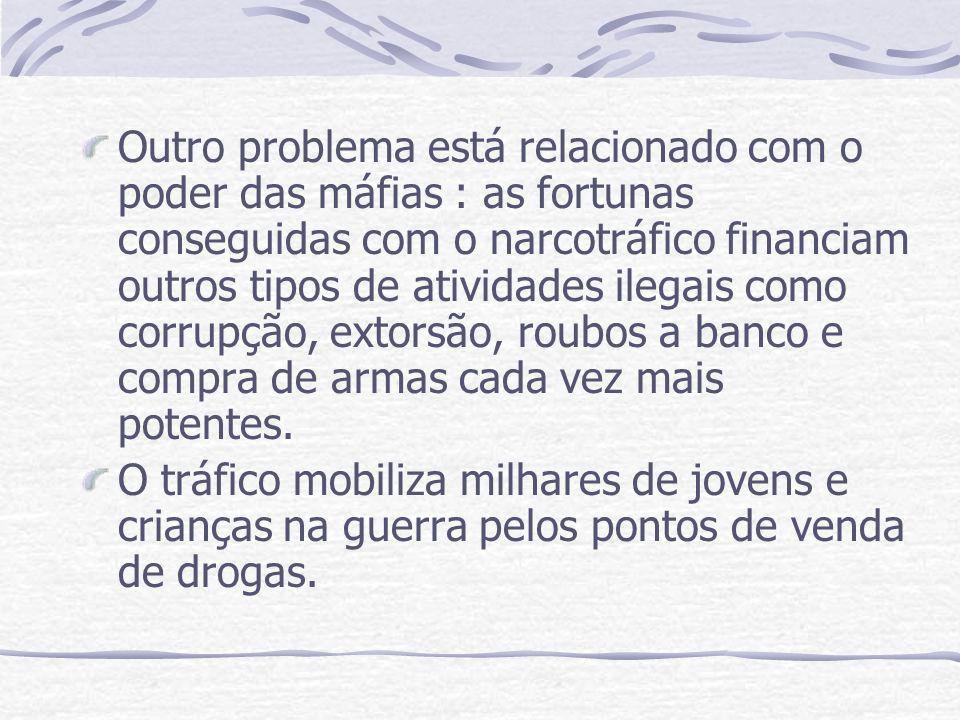 Outro problema está relacionado com o poder das máfias : as fortunas conseguidas com o narcotráfico financiam outros tipos de atividades ilegais como