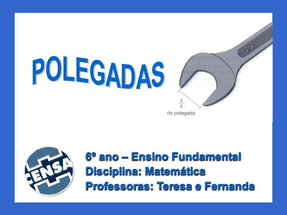 A polegada é uma unidade de medida de comprimento usada nos países de língua inglesa, mas que às vezes também é utilizada por nós.