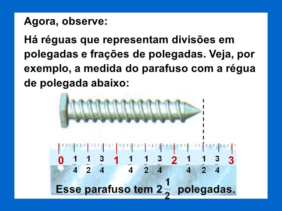 Usamos a polegada em determinadas situações, como por exemplo, para medir os diâmetros dos tubos de encanamento.
