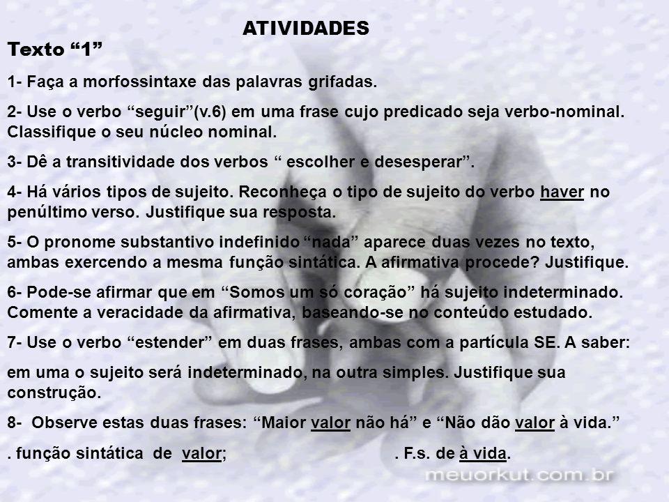 ATIVIDADES Texto 1 1- Faça a morfossintaxe das palavras grifadas. 2- Use o verbo seguir(v.6) em uma frase cujo predicado seja verbo-nominal. Classifiq
