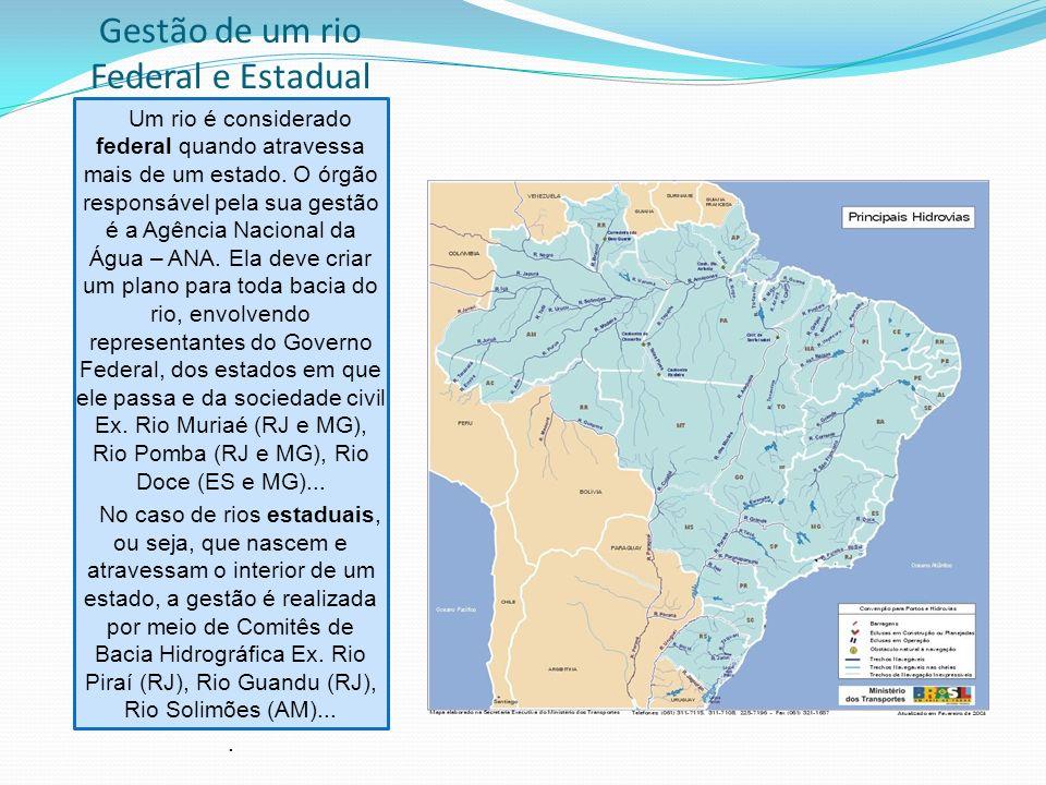 A gestão de recursos hídricos O Brasil tem um sistema nacional de gestão de água. Na escala federal, ou seja, para os rios que atravessam mais de um e