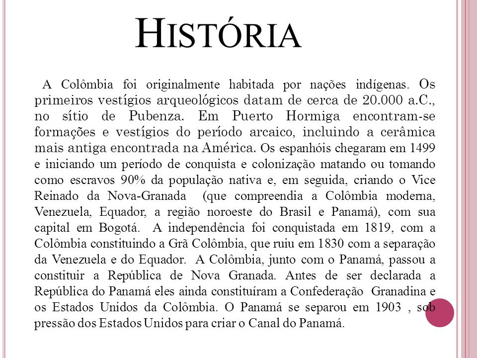 H ISTÓRIA A Colômbia foi originalmente habitada por nações indígenas. Os primeiros vestígios arqueológicos datam de cerca de 20.000 a.C., no sítio de