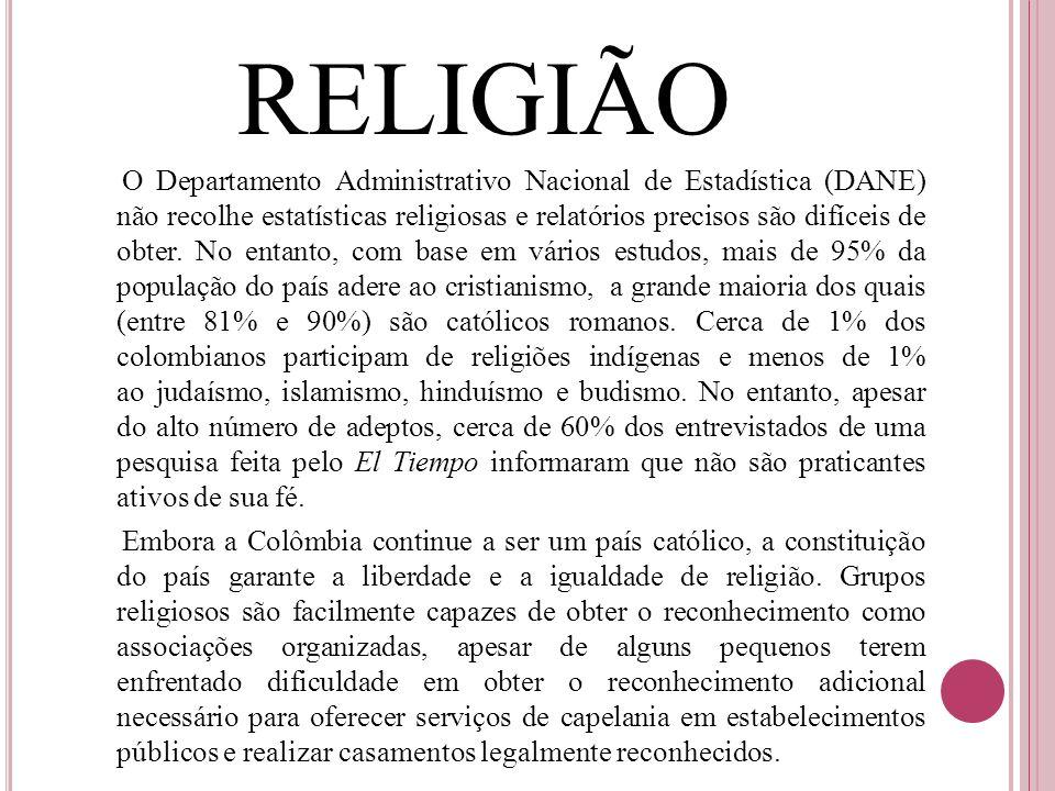 RELIGIÃO O Departamento Administrativo Nacional de Estadística (DANE) não recolhe estatísticas religiosas e relatórios precisos são difíceis de obter.