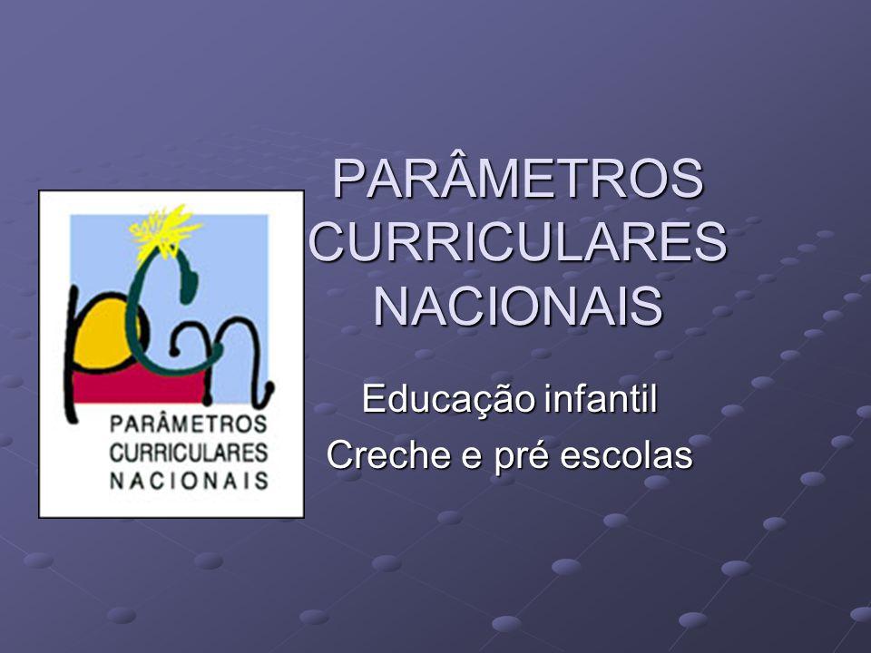 PARÂMETROS CURRICULARES NACIONAIS Educação infantil Creche e pré escolas