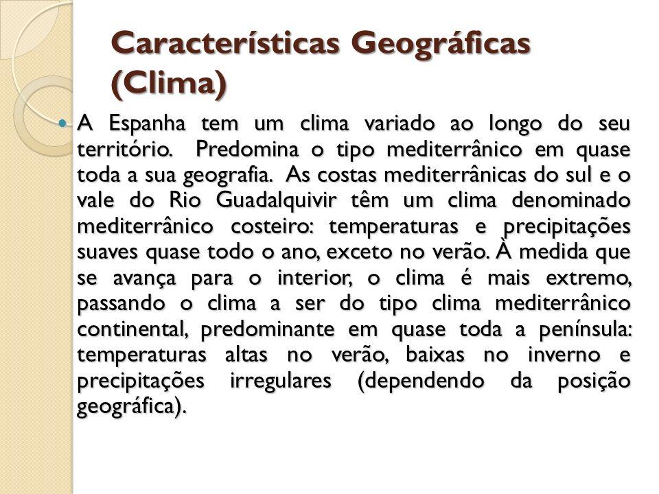 Características Geográficas (Clima) A Espanha tem um clima variado ao longo do seu território. Predomina o tipo mediterrânico em quase toda a sua geog
