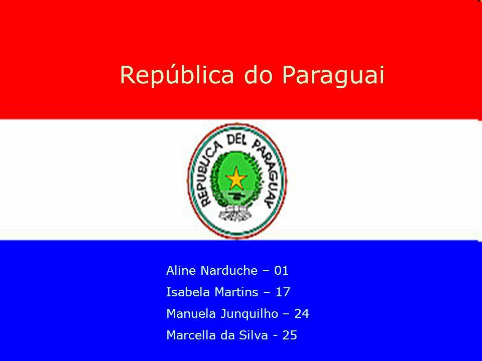 República do Paraguai Aline Narduche – 01 Isabela Martins – 17 Manuela Junquilho – 24 Marcella da Silva - 25