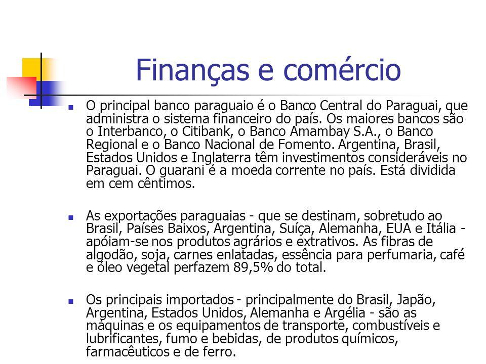 Finanças e comércio O principal banco paraguaio é o Banco Central do Paraguai, que administra o sistema financeiro do país. Os maiores bancos são o In