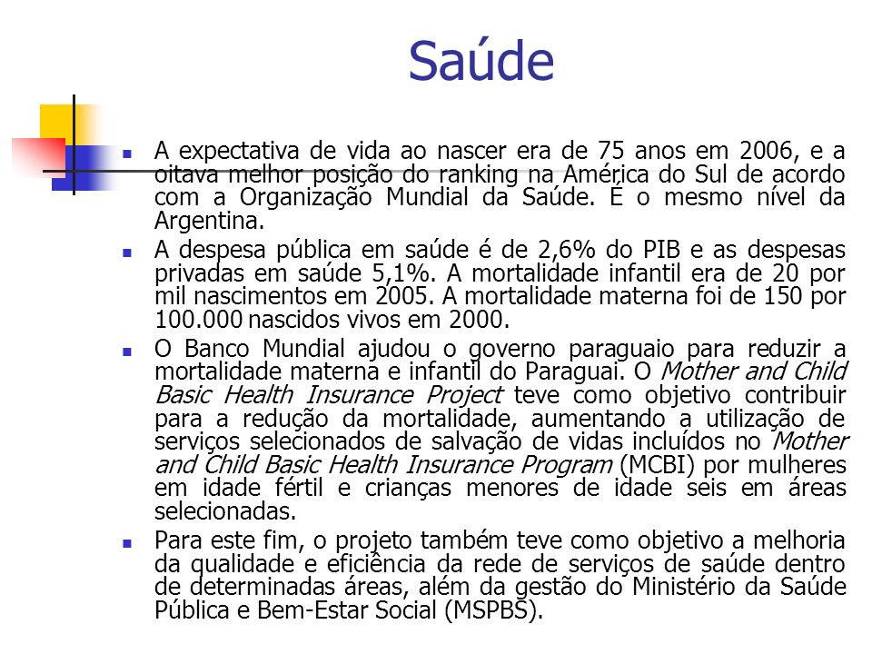 Saúde A expectativa de vida ao nascer era de 75 anos em 2006, e a oitava melhor posição do ranking na América do Sul de acordo com a Organização Mundi