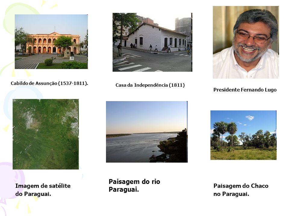 Cabildo de Assunção (1537-1811). Casa da Independência (1811) Presidente Fernando Lugo Imagem de satélite do Paraguai. Paisagem do rio Paraguai. Paisa