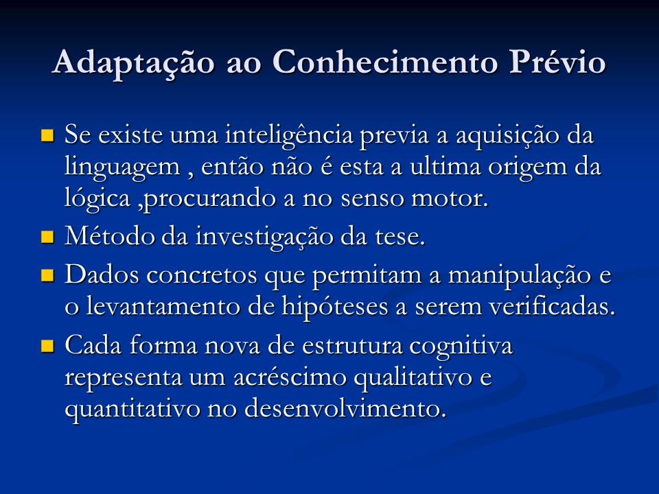 Adaptação ao Conhecimento Prévio Se existe uma inteligência previa a aquisição da linguagem, então não é esta a ultima origem da lógica,procurando a n