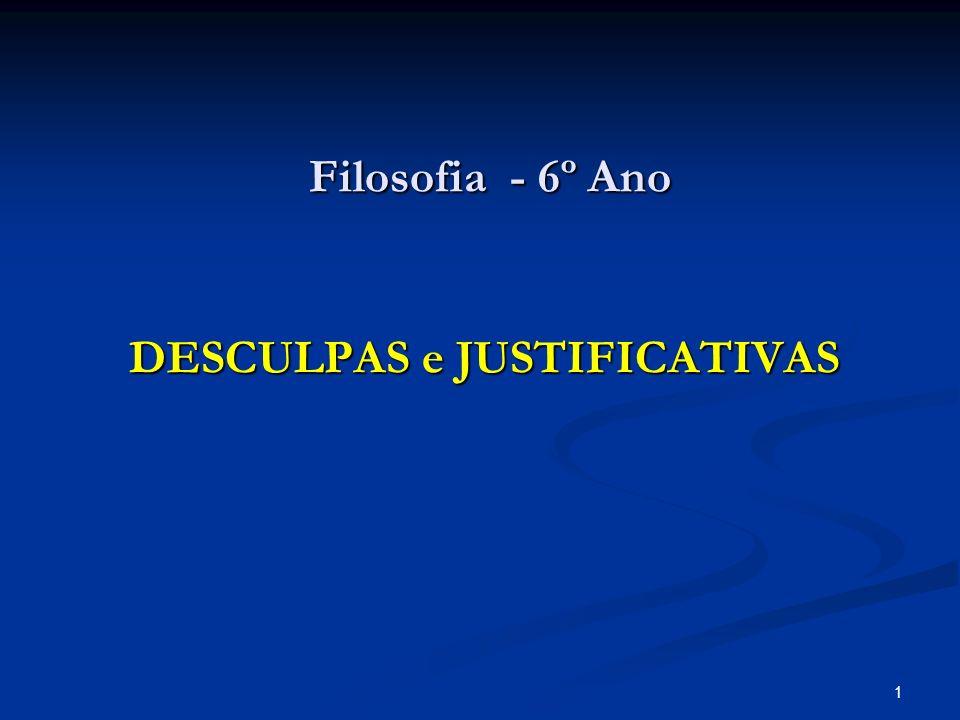 1 Filosofia - 6º Ano DESCULPAS e JUSTIFICATIVAS Filosofia - 6º Ano DESCULPAS e JUSTIFICATIVAS