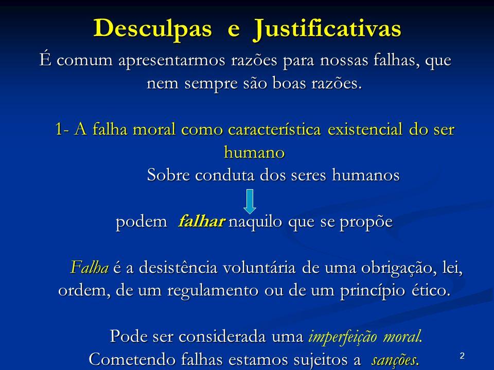 2 Desculpas e Justificativas É comum apresentarmos razões para nossas falhas, que nem sempre são boas razões. 1- A falha moral como característica exi