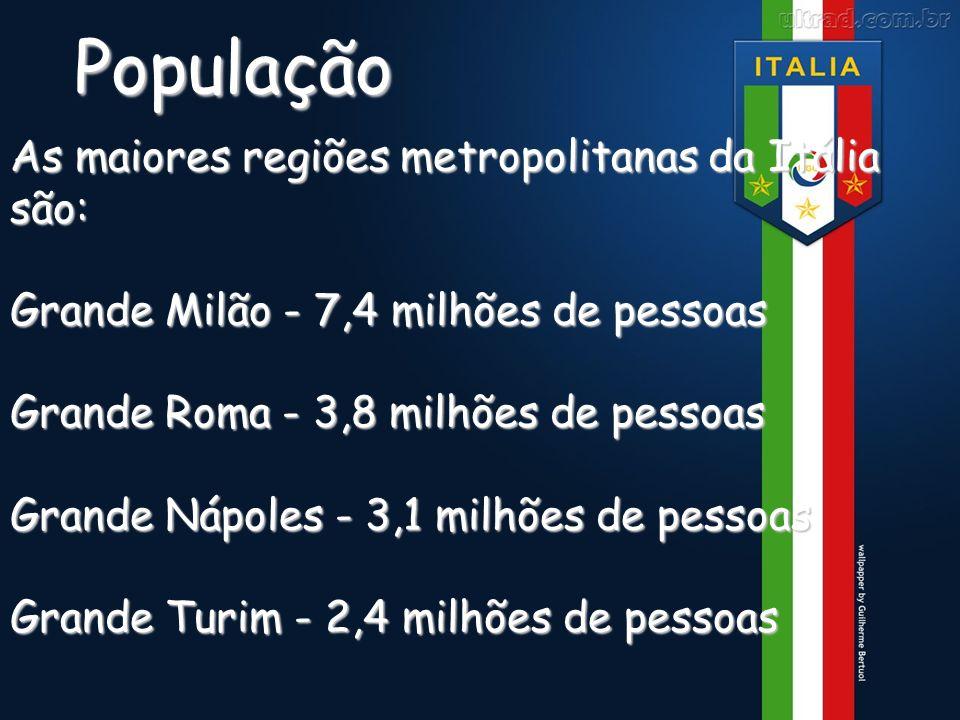 População As maiores regiões metropolitanas da Itália são: Grande Milão - 7,4 milhões de pessoas Grande Roma - 3,8 milhões de pessoas Grande Nápoles -