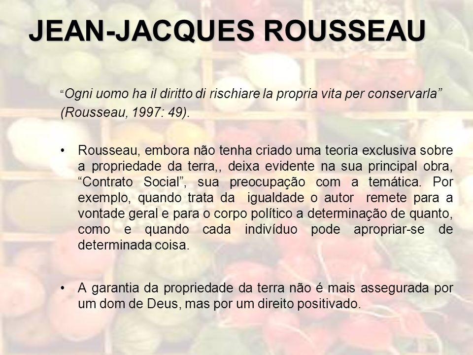 JEAN-JACQUES ROUSSEAU Ogni uomo ha il diritto di rischiare la propria vita per conservarla (Rousseau, 1997: 49). Rousseau, embora não tenha criado uma