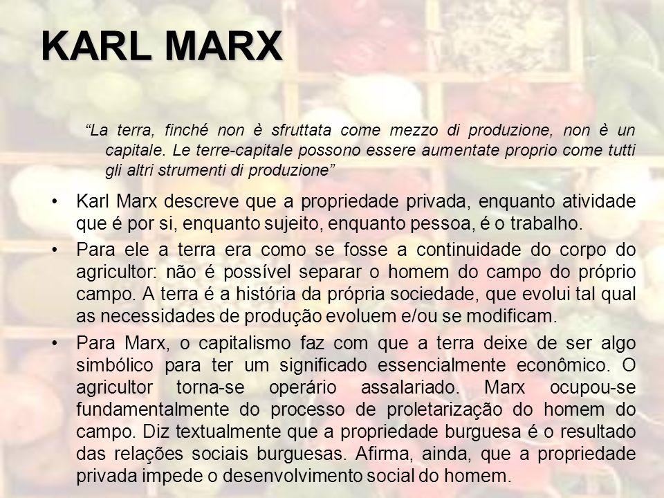 KARL MARX La terra, finché non è sfruttata come mezzo di produzione, non è un capitale. Le terre-capitale possono essere aumentate proprio come tutti