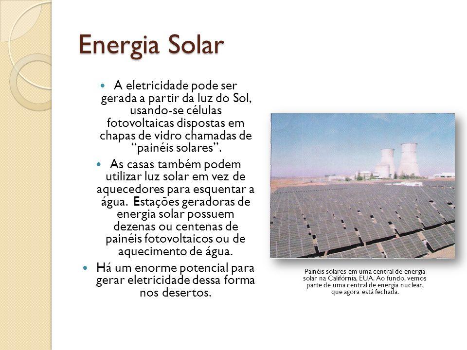 Energia Solar A eletricidade pode ser gerada a partir da luz do Sol, usando-se células fotovoltaicas dispostas em chapas de vidro chamadas de painéis
