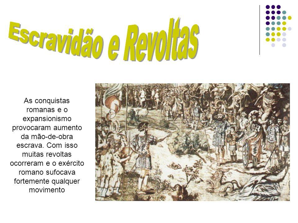 As conquistas romanas e o expansionismo provocaram aumento da mão-de-obra escrava. Com isso muitas revoltas ocorreram e o exército romano sufocava for