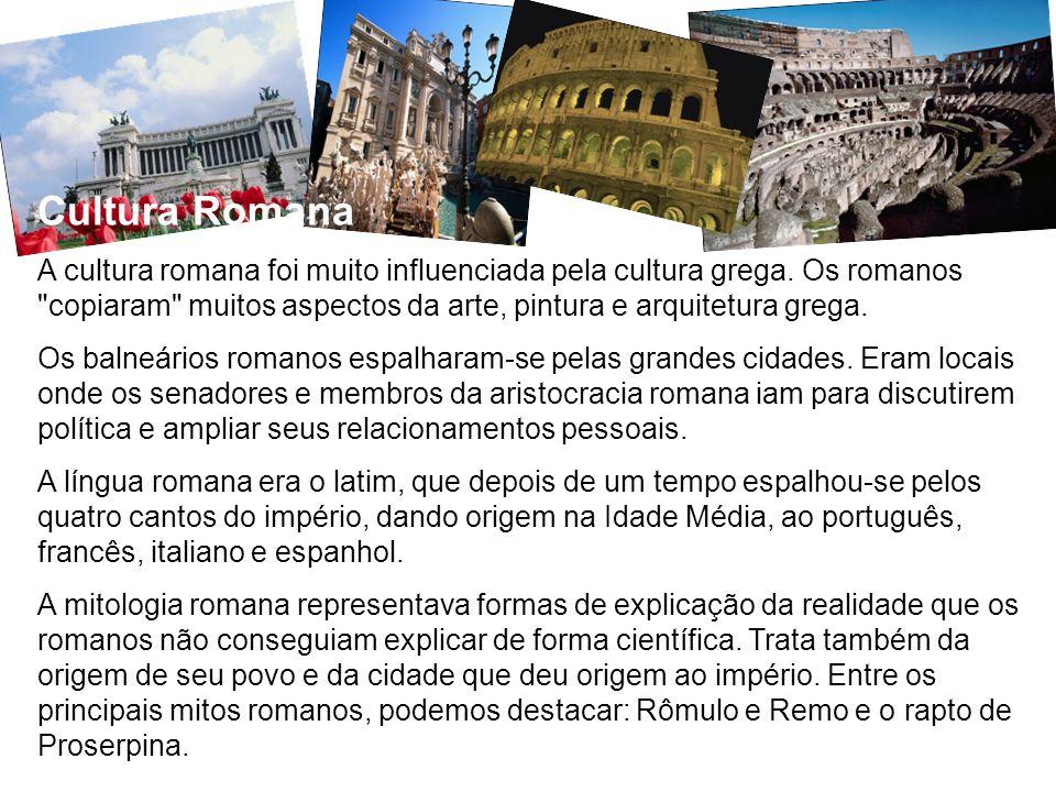 Cultura Romana A cultura romana foi muito influenciada pela cultura grega. Os romanos