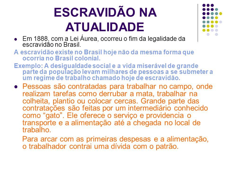 ESCRAVIDÃO NA ATUALIDADE Em 1888, com a Lei Áurea, ocorreu o fim da legalidade da escravidão no Brasil. A escravidão existe no Brasil hoje não da mesm