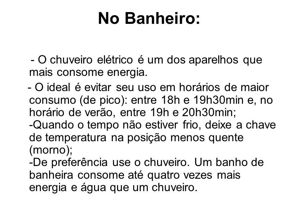 No Banheiro: - O chuveiro elétrico é um dos aparelhos que mais consome energia.