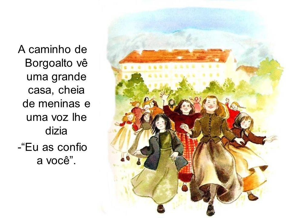 A caminho de Borgoalto vê uma grande casa, cheia de meninas e uma voz lhe dizia -Eu as confio a você.