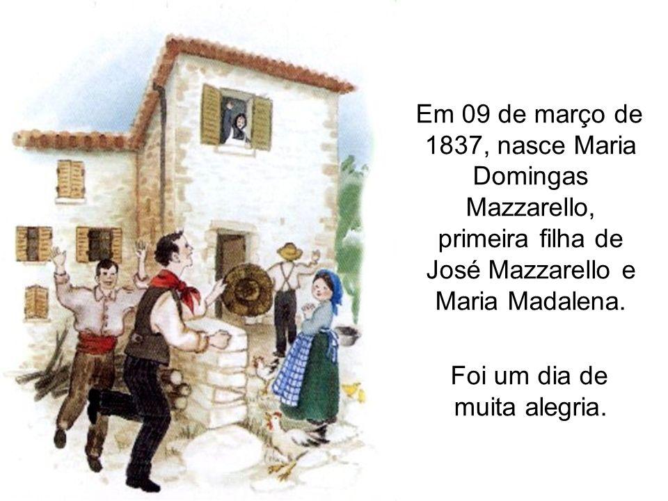 Em 09 de março de 1837, nasce Maria Domingas Mazzarello, primeira filha de José Mazzarello e Maria Madalena. Foi um dia de muita alegria.