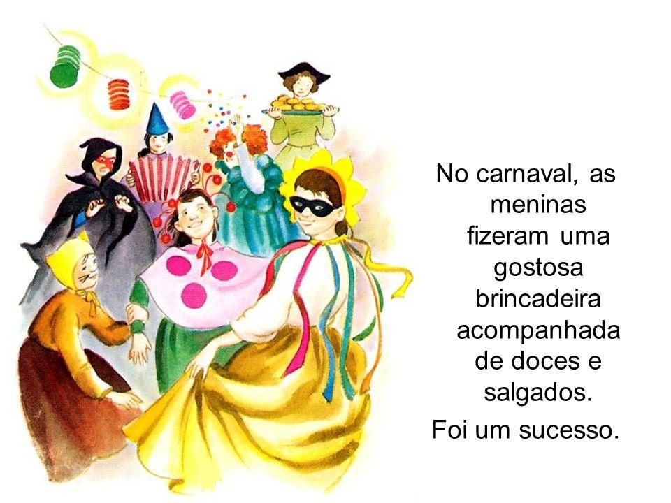 No carnaval, as meninas fizeram uma gostosa brincadeira acompanhada de doces e salgados. Foi um sucesso.