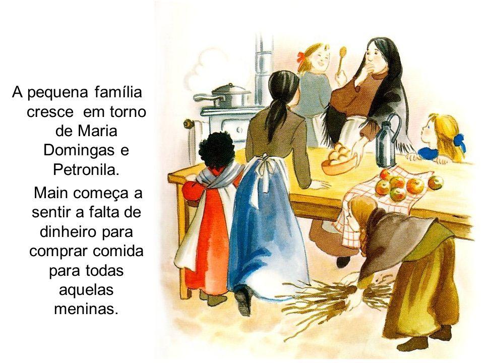 A pequena família cresce em torno de Maria Domingas e Petronila. Main começa a sentir a falta de dinheiro para comprar comida para todas aquelas menin