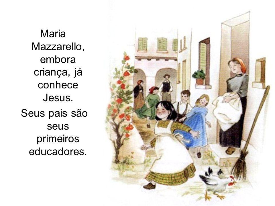Maria Mazzarello, embora criança, já conhece Jesus. Seus pais são seus primeiros educadores.