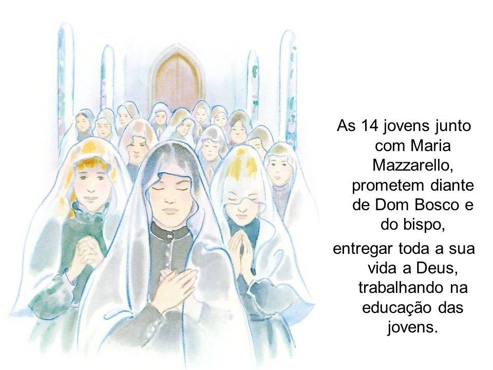 As 14 jovens junto com Maria Mazzarello, prometem diante de Dom Bosco e do bispo, entregar toda a sua vida a Deus, trabalhando na educação das jovens.