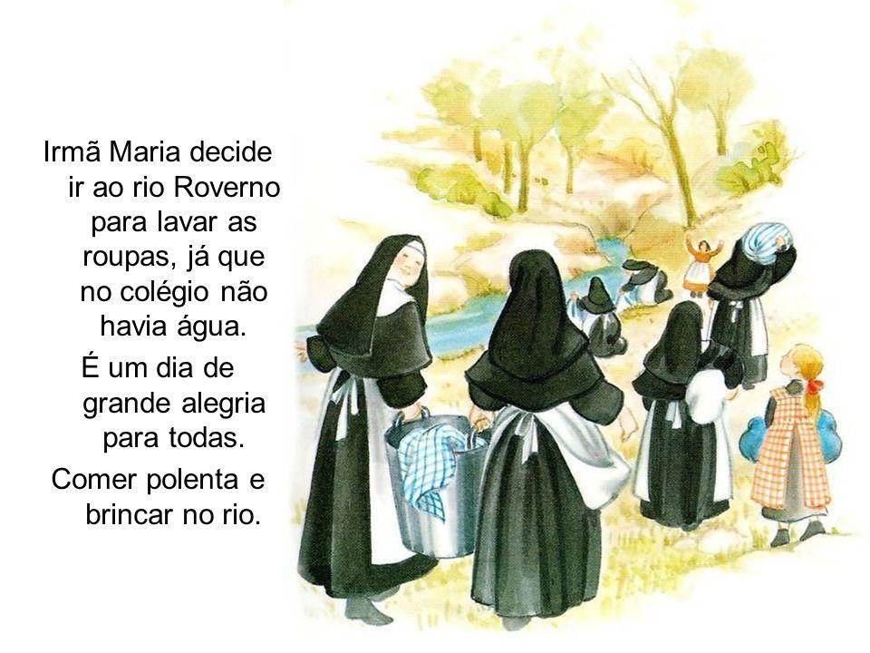 Irmã Maria decide ir ao rio Roverno para lavar as roupas, já que no colégio não havia água. É um dia de grande alegria para todas. Comer polenta e bri