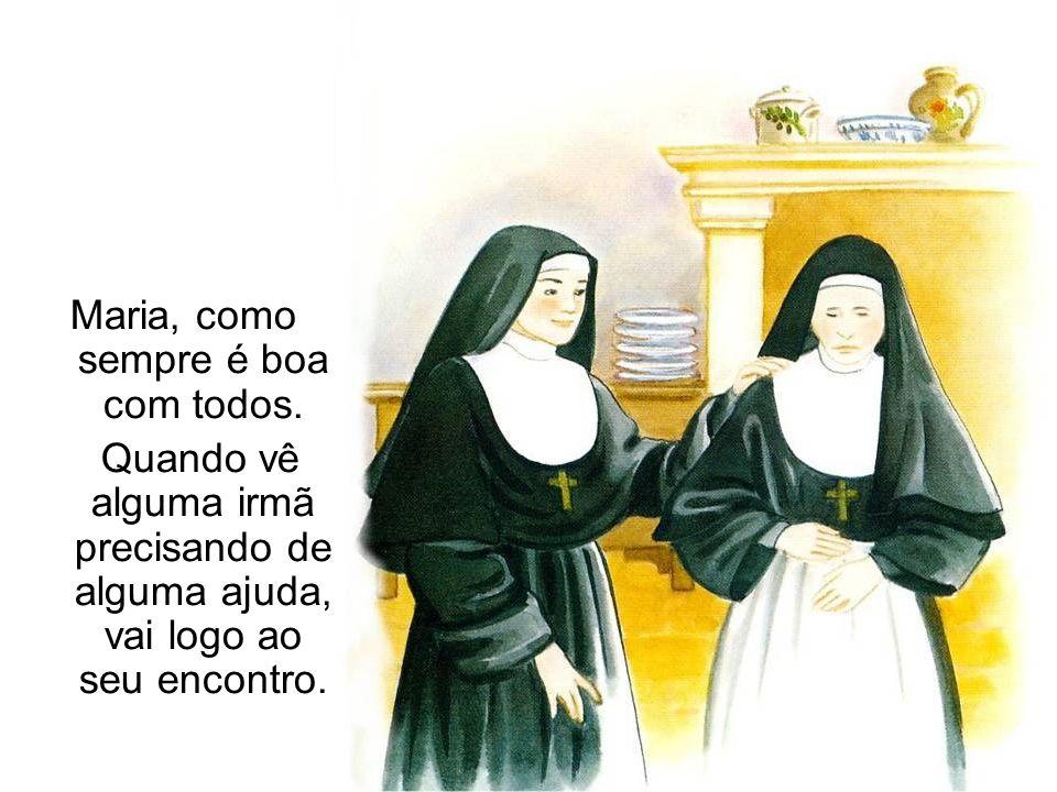 Maria, como sempre é boa com todos. Quando vê alguma irmã precisando de alguma ajuda, vai logo ao seu encontro.