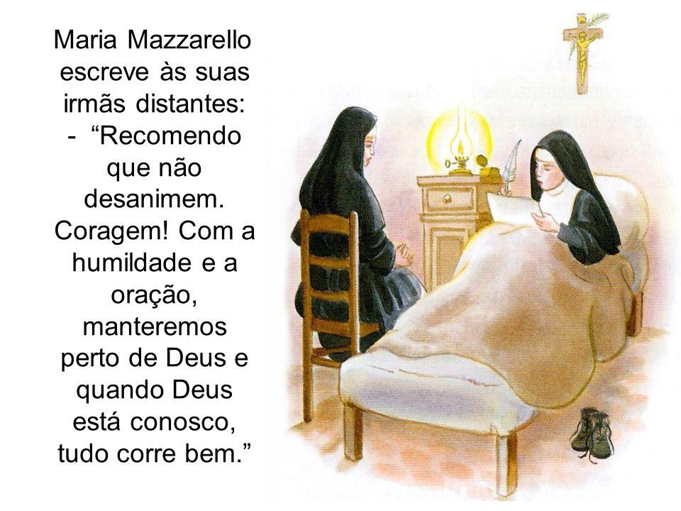Maria Mazzarello escreve às suas irmãs distantes: - Recomendo que não desanimem. Coragem! Com a humildade e a oração, manteremos perto de Deus e quand