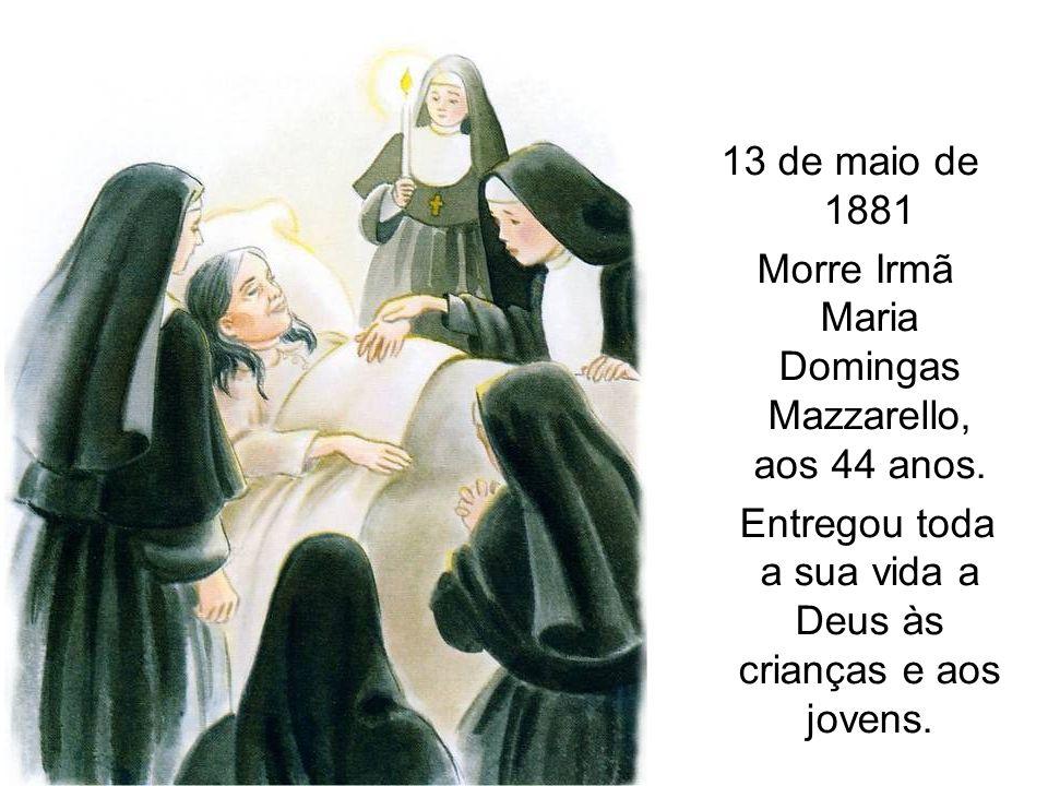 13 de maio de 1881 Morre Irmã Maria Domingas Mazzarello, aos 44 anos. Entregou toda a sua vida a Deus às crianças e aos jovens.
