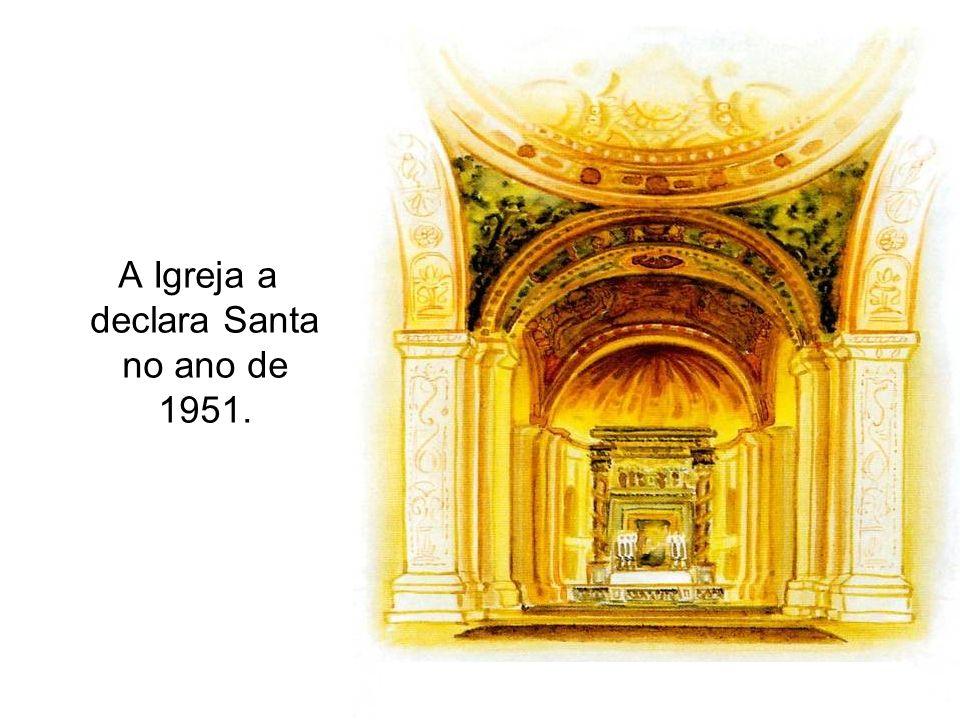 A Igreja a declara Santa no ano de 1951.