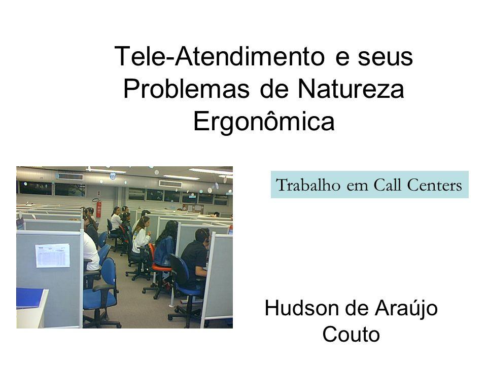 Tele-Atendimento e seus Problemas de Natureza Ergonômica Hudson de Araújo Couto Trabalho em Call Centers