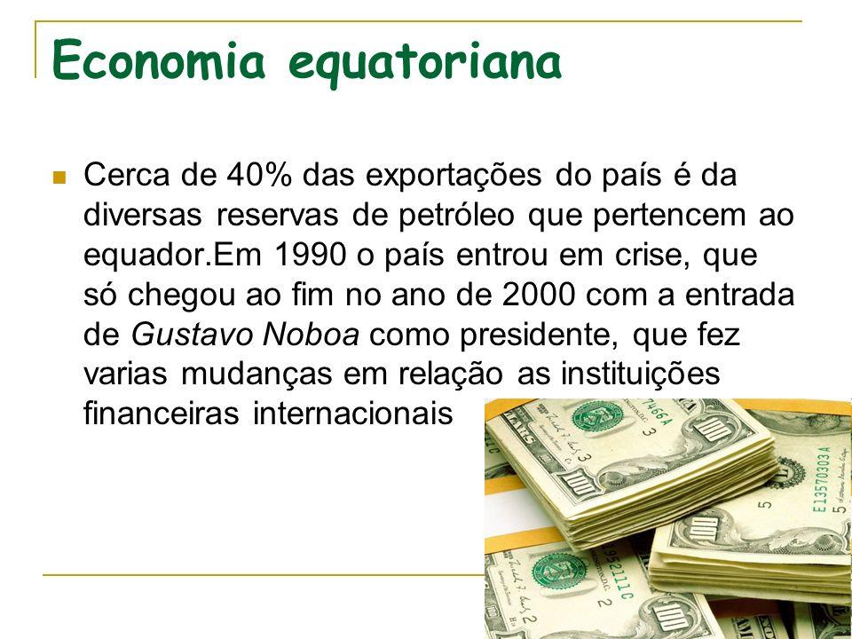 Economia equatoriana Cerca de 40% das exportações do país é da diversas reservas de petróleo que pertencem ao equador.Em 1990 o país entrou em crise,