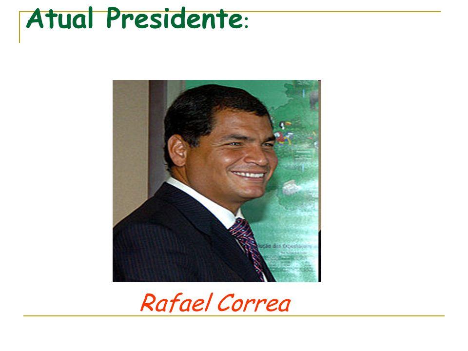 Atual Presidente : Rafael Correa