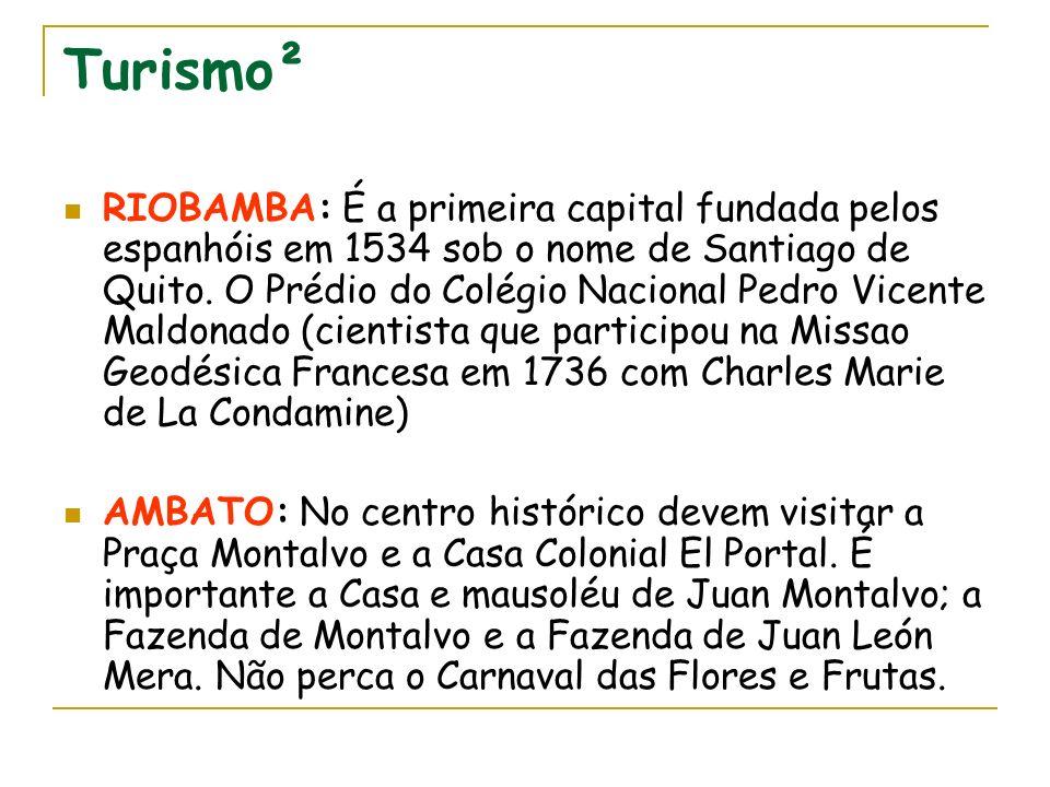 Turismo² RIOBAMBA: É a primeira capital fundada pelos espanhóis em 1534 sob o nome de Santiago de Quito. O Prédio do Colégio Nacional Pedro Vicente Ma